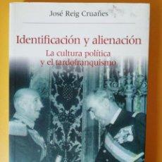 Libros de segunda mano: IDENTIFICACIÓN Y ALIENACIÓN, LA CULTURA POLÍTICA Y EL TARDOFRANQUISMO. JOSÉ REIG CRUAÑES. PUV.. Lote 131645070