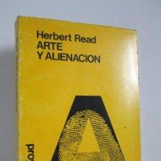 Libros de segunda mano: HERBERT READ. ARTE Y ALIENACION. EDITORAL PROYECCION 1976. VER FOTOGRAFIAS ADJUNTAS. Lote 132385906