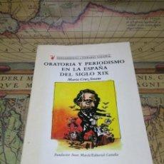 Libros de segunda mano: ORATORIA Y PERIODISMO EN LA ESPAÑA DEL SIGLO XIX- Mª CRUZ SEOANE. Lote 132681466