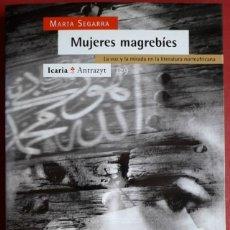 Libros de segunda mano: MARTA SEGARRA . MUJERES MAGREBÍES. LA VOZ Y LA MIRADA EN LA LITERATURA NORTEAFRICANA. Lote 133137854