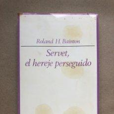 Libros de segunda mano: SERVET, EL HEREJE PERSEGUIDO. ROLAND H. BAINTON. TAURUS EDICIONES 1973.. Lote 133897386