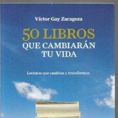 Libros de segunda mano: VICTOR GAY ZARAGOZA. 50 LIBROS QUE CAMBIARAN TU VIDA. ALIENTA EDITORIAL. Lote 134110138