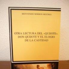 Libros de segunda mano: BIENVENIDO MORROS MESTRES: OTRA LECTURA DEL QUIJOTE. DON QUIJOTE Y EL ELOGIO DE LA CASTIDAD. CÁTEDRA. Lote 134111810