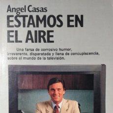 Libros de segunda mano: ESTAMOS EN EL AIRE / ÁNGEL CASAS. 1ª ED. BARCELONA : PLANETA, 1992. . Lote 134124058