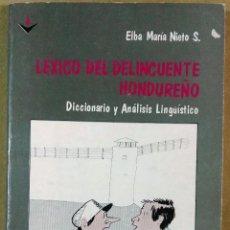 Libros de segunda mano: ELBA MARÍA NIETO S., LÉXICO DEL DELINCUENTE HONDUREÑO, DICCIONARIO Y ANÁLISIS LINGÜÍSTICO, HONDURAS. Lote 134318534