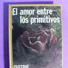 Libros de segunda mano: EL AMOR ENTRE LOS PRIMITIVOS / GUSTAVE WELTER / 1ª EDICIÓN 1975. BIBLIOTECA UNIVERSAL CARALT. Lote 135171726