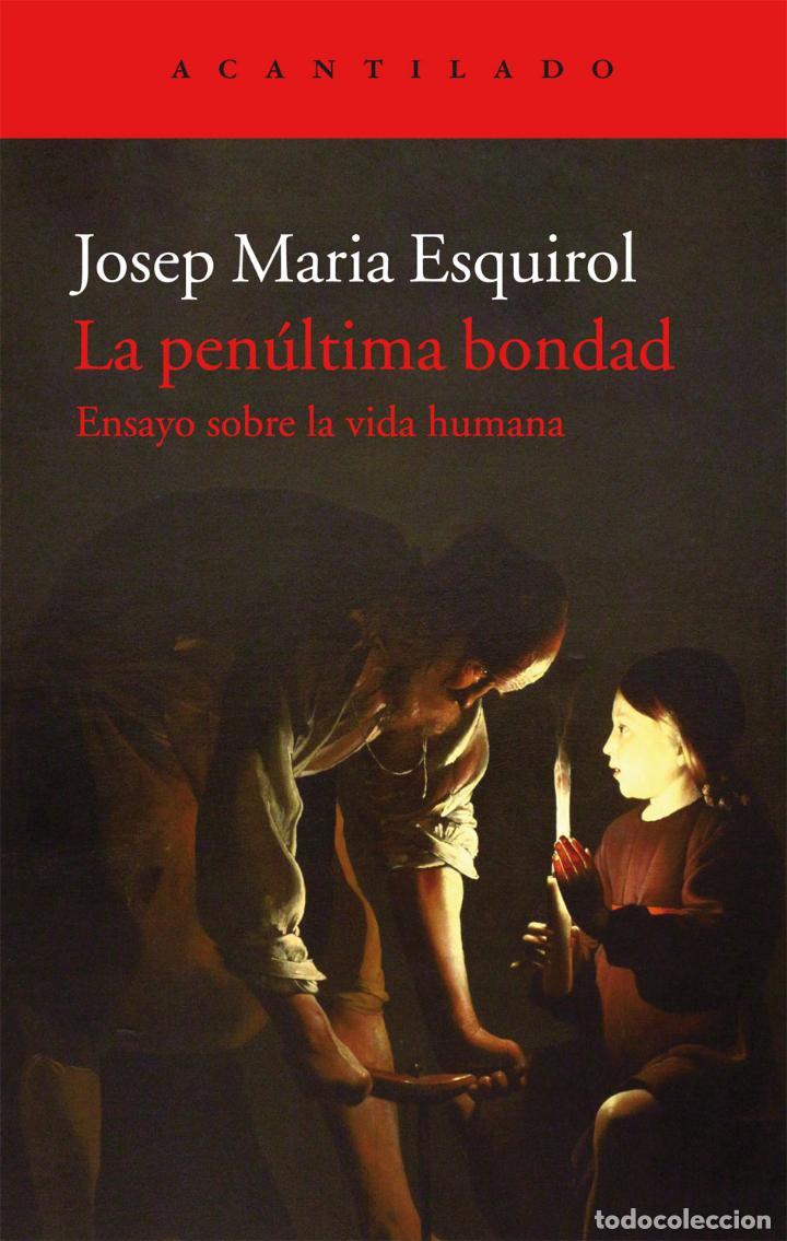 LA PENÚLTIMA BONDAD. JOSEP MARÍA ESQUIROL (Libros de Segunda Mano (posteriores a 1936) - Literatura - Ensayo)