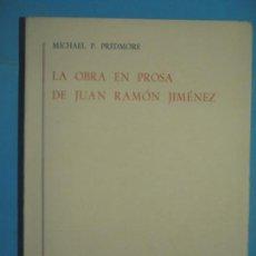 Libros de segunda mano: LA OBRA EN PROSA DE JUAN RAMON JIMENEZ - MICHAEL PREDMORE - GREDOS 1966, 1ª ED (INTONSO, COMO NUEVO). Lote 135713403