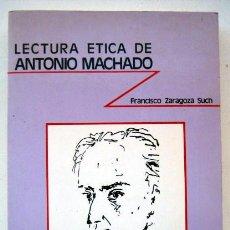 Libros de segunda mano: LECTURA ÉTICA DE ANTONIO MACHADO, DE FRANCISCO ZARAGOZA SUCH. Lote 135739619