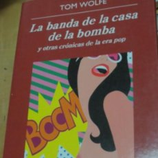 Libros de segunda mano: LA BANDA DE LA CASA DE LA BOMBA Y OTRAS CRÓNICAS DE LA ERA POP TOM WOLFE EDIT ANAGRAMA AÑO 2013. Lote 136105782