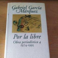 Libros de segunda mano: GABRIEL GARCÍA MÁRQUEZ 'POR LA LIBRE. OBRA PERIODÍSTICA 4 1974-1995'. Lote 136242594