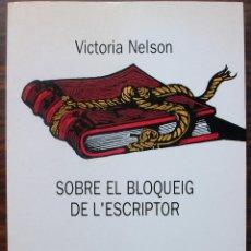 Libros de segunda mano: SOBRE EL BLOQUEIG DE L'ESCRIPTOR. VICTORIA NELSON. Lote 136275918