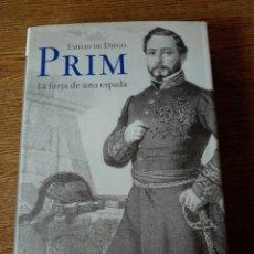 Libros de segunda mano: PRIM. LA FORJA DE UNA ESPADA. EMILIO DE DIEGO. PLANETA. 2003. TAPA DURA. Lote 136423230