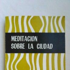 Libros de segunda mano: MEDITACIÓN SOBRE LA CIUDAD 1966. Lote 137259413