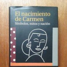 Libros de segunda mano: EL NACIMIENTO DE CARMEN, SIMBOLOS MITOS Y NACION, CARLOS SERRANO, TAURUS, 1999. Lote 211750010