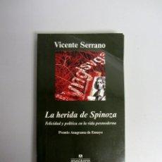 Libros de segunda mano: LA HERIDA DE SPINOZA. FELICIDAD Y POLÍTICA EN LA VIDA POSMODERNA. VICENTE SERRANO. ANAGRAMA 2011.. Lote 139393550