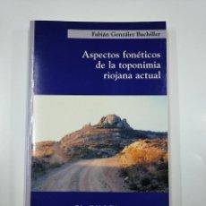 Libros de segunda mano: ASPECTOS FONÉTICOS DE LA TOPONIMIA RIOJANA ACTUAL. - GONZÁLEZ BACHILLER, FABIÁN. TDK355. Lote 140366474