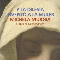 Libros de segunda mano: Y LA IGLESIA INVENTÓ A LA MUJER, MICHELA MURGIA. Lote 140638406