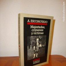Libros de segunda mano: MAJESTADES, CRÍMENES Y VÍCTIMAS - ANTONIO ESCOHOTADO - ANAGRAMA CRÓNICAS, RARO. Lote 140653738