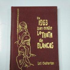 Libros de segunda mano: EN 1963 AUN EXISTE LA TRATA DE BLANCAS. LIS CHATERLON. EDICIONES RODEGAR. TDK355. Lote 140859170