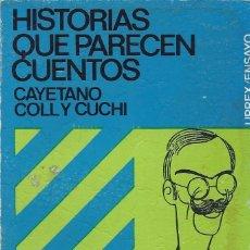 Libros de segunda mano: HISTORIAS QUE PARECEN CUENTOS, CAYETANO COLL Y CUCHI. Lote 140955094