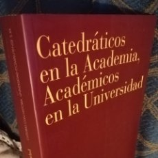 Libros de segunda mano: CÁTEDRATICOS EN LA ACADEMIA,ACADÉMICO EN LA UNIVERSIDAD.CÁTEDRAS CON HISTORIA.PRESENTACIÓN ELOY RUA. Lote 142731230