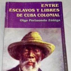 Libros de segunda mano: ENTRE ESCLAVOS Y LIBRES DE CUBA COLONIAL; OLGA PORTUONDO ZÚÑIGA - EDITORIAL ORIENTE 2003. Lote 142805826