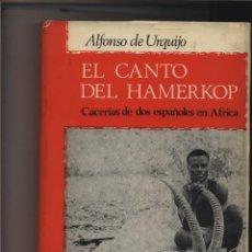 Libros de segunda mano: EL CANTO DEL HAMERKOP: CACERÍAS DE DOS ESPAÑOLES EN ÁFRICA URQUIJO, ALFONSO DE TAURUS. MADRID. 19. Lote 142912398