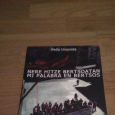 Libros de segunda mano: MI PALABRA EN BERTSOS, NERE HITZE BERTSOATAN, PELLO URQUIOLA. Lote 143312970
