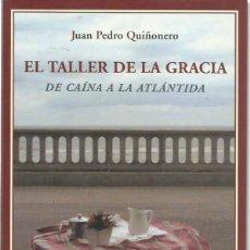 Libros de segunda mano: JUAN PEDRO QUIÑONERO : EL TALLER DE LA GRACIA (DE CAÍNA A LA ATLÁNTIDA). ED. RENACIMIENTO, 2009. Lote 143316914