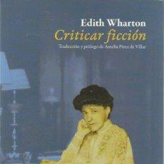 Libros de segunda mano: EDITH WHARTON : CRITICAR FICCIÓN. (TRADUCCIÓN Y PRÓLOGO DE AMELIA PÉREZ DE VILLAR. 2012). Lote 143317418