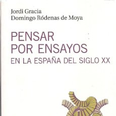 Libros de segunda mano: JORDI GRACIA Y DOMINGO RÓDENAS DE MOYA : PENSAR POR ENSAYOS (EN LA ESPAÑA DEL SIGLO XX). 2015. Lote 143499914