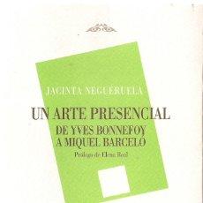 Libros de segunda mano: JACINTA NEGUERUELA : UN ARTE PRESENCIAL. DE YVES BONNEFOY A MIQUEL BARCELÓ. (ED. DEVENIR, 2007). Lote 143583286
