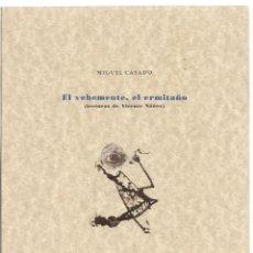 Libros de segunda mano: MIGUEL CASADO : EL VEHEMENTE, EL ERMITAÑO (LECTURAS DE VICENTE NÚÑEZ). EDICIONES DE AQUÍ, 2004. Lote 143583630