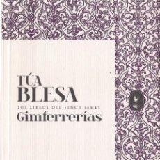 Libros de segunda mano: TÚA BLESA : GIMFERRERÍAS. (ED. ECLIPSADOS, LOS LIBROS DEL SR. JAMES, 2010) . Lote 143583758