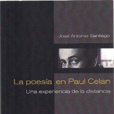 Libros de segunda mano: JOSÉ ANTONIO SANTIAGO : LA POESÍA EN PAUL CELAN. UNA EXPERIENCIA EN LA DISTANCIA. (ED. MANUSCRITOS). Lote 143583930