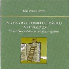 Libros de segunda mano: JULIO PEÑATE RIVERO : EL CUENTO LITERARIO HISPÁNICO EN EL SIGLO XX (VARIACIONES TEÓRICAS Y...). 2016. Lote 143584090
