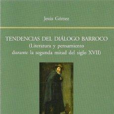 Libros de segunda mano: JESÚS GÓMEZ : TENDENCIAS DEL DIÁLOGO BARROCO (LITERATURA Y PENSAMIENTO DURANTE LA SEGUNDA MITAD.... Lote 143584442