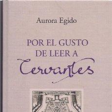 Libros de segunda mano: AURORA EGIDO : POR EL GUSTO DE LEER A CERVANTES. (FUNDACIÓN JOSÉ MANUEL LARA, 2018). Lote 143584678