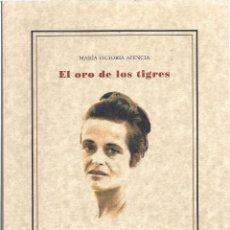 Libros de segunda mano: MARÍA VICTORIA ATENCIA : EL ORO DE LOS TIGRES (POESÍA Y LITERATURA). EDICIÓN DE FCO. JAVIER TORRES. Lote 143637954