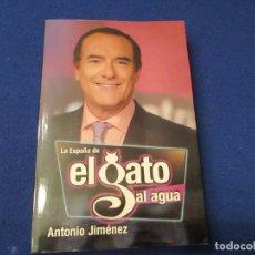 Libros de segunda mano: LA ESPAÑA DE EL GATO AL AGUA ANTONIO JIMENEZ ED. RANDOM HOUSSE MONDADORI 2010. Lote 143773210