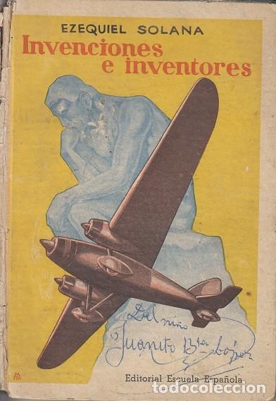 INVENCIONES E INVENTORES - EZEQUIEL SOLANA EDITORIAL ESCUELA ESPAÑOLA HIJOS DE EZEQUIEL SOLANA 1948 (Libros de Segunda Mano (posteriores a 1936) - Literatura - Ensayo)