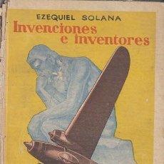 Libros de segunda mano: INVENCIONES E INVENTORES - EZEQUIEL SOLANA EDITORIAL ESCUELA ESPAÑOLA HIJOS DE EZEQUIEL SOLANA 1948. Lote 143789726