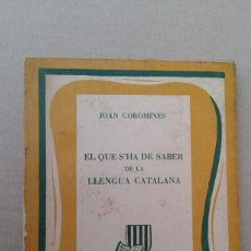 Libros de segunda mano: EL QUE S'HA DE SABER DE LA LLENGUA CATALANA. JOAN COROMINES.. Lote 144321362