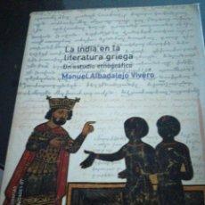 Libros de segunda mano - LA INDIA EN LA LITERATURA GRIEGA. UN ESTUDIO ETNOGRAFICO. MANUEL ALBADALEJO VIVERO - 144560690