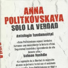 Libros de segunda mano: SOLO LA VERDAD. ANTOLOGÍA FUNDAMENTAL, ANNA POLITKÓVSKAYA. Lote 144889462
