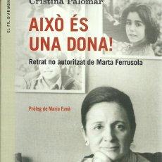 Libros de segunda mano: AIXO ES UNA DONA RETRAT NO AUTORITZAT DE MARTA FERRUSOLA CRISTINA PALOMAR ANGLE EDITORIAL. Lote 144910202