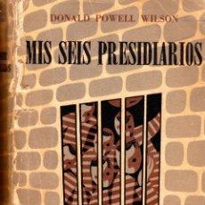 Libros de segunda mano: MIS SEIS PRESIDIARIOS. DONAL POWELL WILSON. Lote 145015222