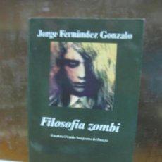 Libros de segunda mano: FILOSOFIA ZOMBI. JORGE FERNANDEZ GONZALO. ANAGRAMA, 1ª EDICION 2011. Lote 145120234