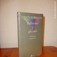 Libros de segunda mano: REFLEXIONES Y AFORISMOS - CHATEAUBRIAND - EDHASA, NUEVO, PRECINTADO. Lote 160031685